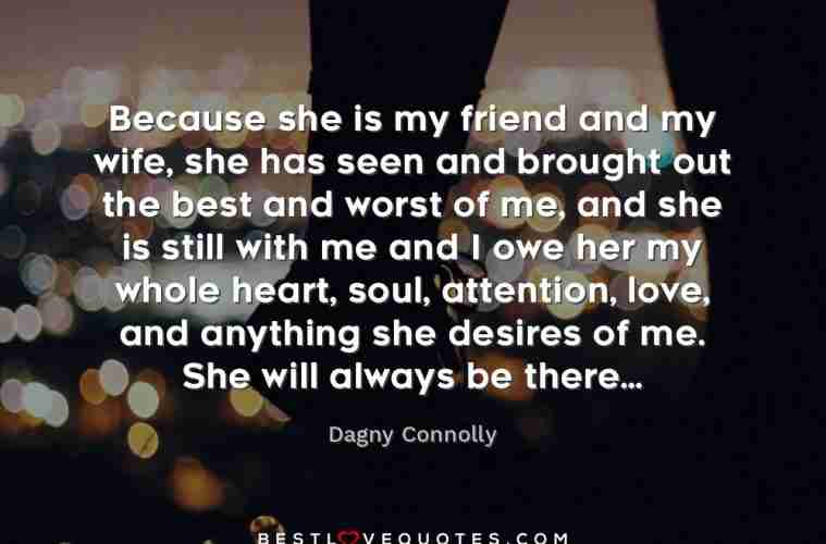 Because she is my friend and my wife, she has seen and ...