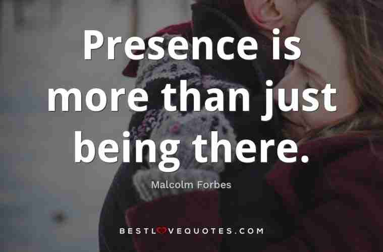 Presence Is More Than Just Being There Best Love Quotes