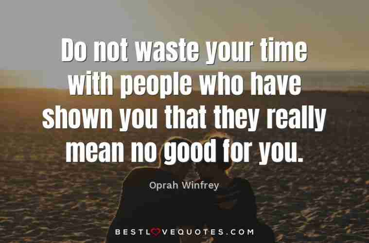 Do Not Waste Your Time With People Who Have Shown You That They