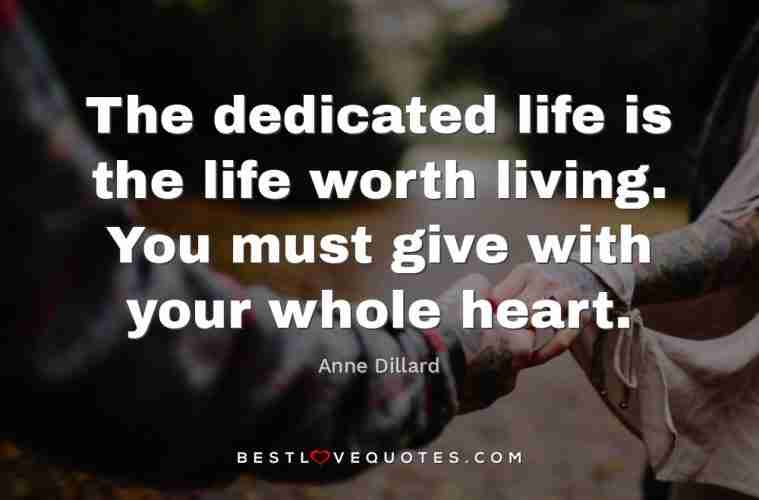 The Dedicated Life Is The Life Worth Living You Must Give With Your