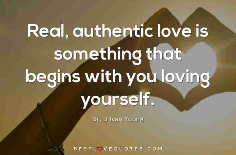 Real, authentic love is something that begins with you loving yourself.|  Best Love Quotes |
