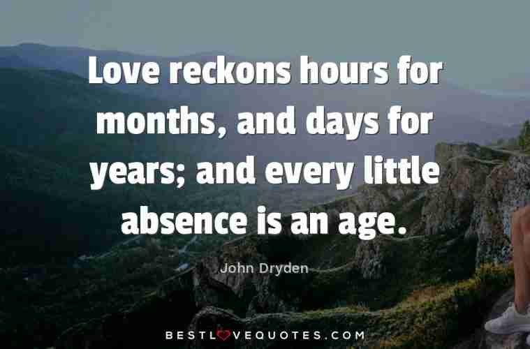 Love Reckons Hours For Months And Days For Years And Every Little