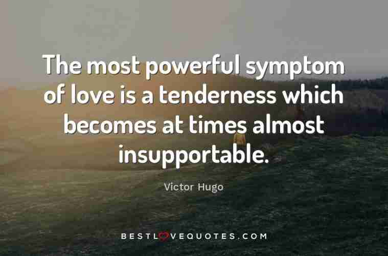 The Most Powerful Symptom Of Love Is A Tenderness Which Becomes At Amazing The Most Powerful Love Quotes