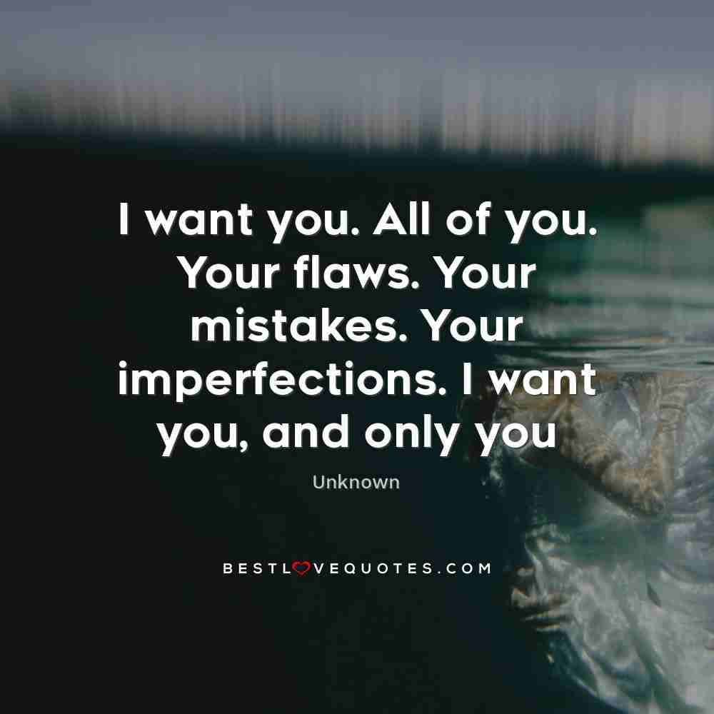 I want you. All of you. Your flaws. Your mistakes. Your ...