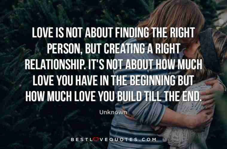 Love Is Not About Finding The Right Person But Creating A Right