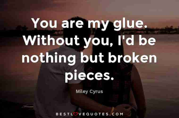 You Are My Glue Without You Id Be Nothing But Broken Pieces