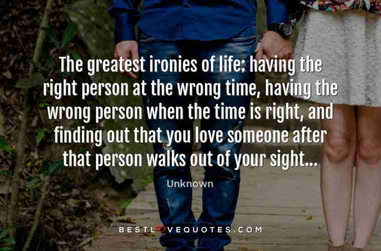 The Greatest Ironies Of Life Having The Right Person At The Wrong
