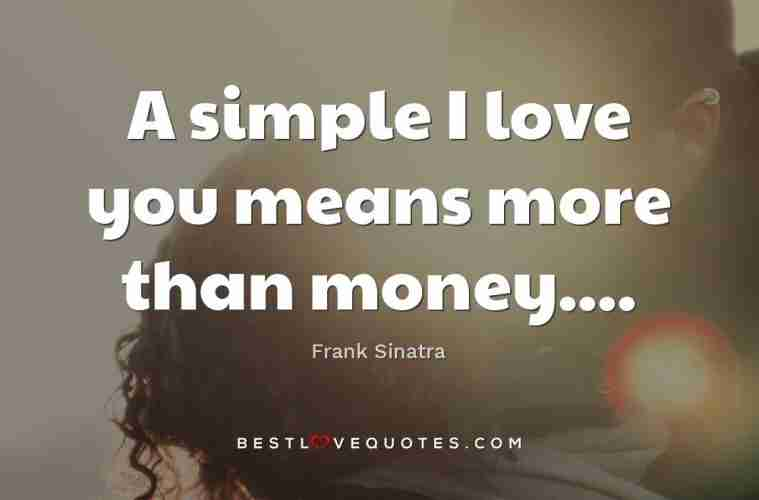 A Simple I Love You Means More Than Money Best Love Quotes