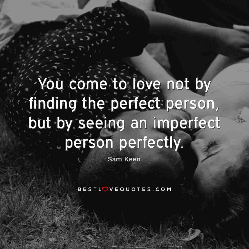 you come to love not by finding the perfect person but by seeing