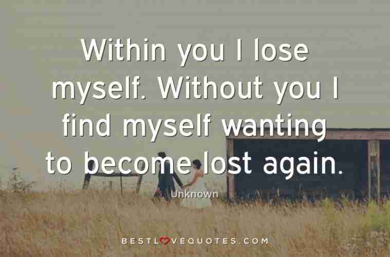 Within You I Lose Myself Without You I Find Myself Wanting To
