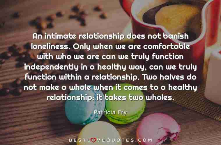An Intimate Relationship Does Not Banish Loneliness Only When We