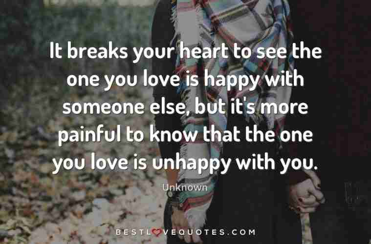 It breaks your heart to see the one you love is happy with ...